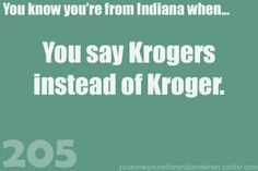 Know you're from Indiana -Krogers