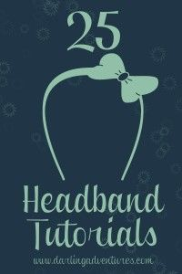 Links to 25 different DIY headband tutorials.  They're adorable and I must do some of them soon!