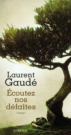Écoutez nos défaites, de Laurent Gaudé. Actes Sud, à paraître en août 2016.