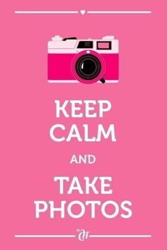 inspiration Keep Calm 1 Take Pictures Pink