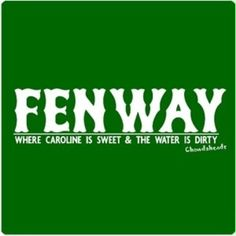 Fenway where Caroline is sweet & the water is dirty