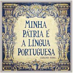 """""""Minha pátria é a língua portuguesa""""   """"My homeland is the Portuguese language"""", Bernardo Soares, Livro do Desassossego"""