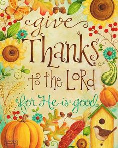 Happy Monday Quotes Discover Give Thanks to the Lord Art Print Christian Bible Verse Thanksgiving God is good all the time. and worthy of our praise and thanksgiving! With fall colors and autumn harvest art this print will be sure to help you