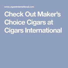 Check Out Maker's Choice Cigars at Cigars International