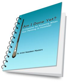 Art Apprentice Online - E-Book - How To Know When Your Painting Is Finished? - 'Am I Done Yet?' by Artist Neadeen Masters, $9.95 (http://store.artapprenticeonline.com/e-book-how-to-know-when-your-painting-is-finished-am-i-done-yet-by-artist-neadeen-masters/)
