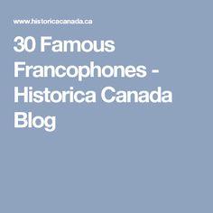 30 Famous Francophones - Historica Canada Blog