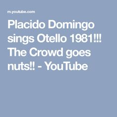 Placido Domingo sings Otello 1981!!! The Crowd goes nuts!! - YouTube