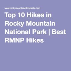 Top 10 Hikes in Rocky Mountain National Park | Best RMNP Hikes