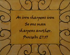 """""""As iron sharpens iron, so so one man sharpens another."""" Pastor Eric has been talking about this quite a bit lately. That is why we shouldn't run every time we have a disagreement or dislike things, it will make us sharper. Scripture Verses, Bible Verses Quotes, Wise Quotes, Inspirational Quotes, Quotable Quotes, Bible Scriptures, Book Of Proverbs, Sayings And Phrases, Favorite Bible Verses"""
