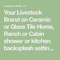 Your Livestock Brand on Ceramic or Glass Tile Home, Ranch or Cabin shower or kitchen backsplash setting apart your decor Livestock Branding, American Games, Set Apart, Tile Projects, Glass Floor, Mule Deer, Guest Bathrooms, Ceramic Wall Tiles, Glass Texture