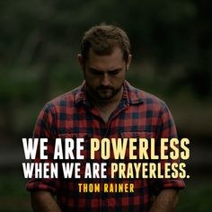 We are powerless when we are prayerless. - SermonQuotes