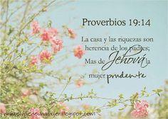 Proverbios 19:14 La casa y las riquezas son herencia de los padres; Mas de Jehová la mujer prudente. ♔