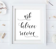 """Ask Believe Receive""  Printable poster  Inspirational quote with beautiful calligraphy    Makes a wonderful gift for family and friends!  Simple but elegant and stylish home decor.  Just print it, frame it and you are done! :)    - High-quality JPEG file  - Size 8""x10"" poster  - Instant download    ******************Please Note**********************  You are purchasing a digital file of the poster only! No actual printout, frame or decorative elements are included!    All art in this shop…"