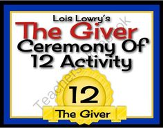 GIVER: Ceremony of Twelve Activity (Fun Activity Your Students Will Love!)  from Presto Plans on TeachersNotebook.com (13 pages)  - This fun, interactive simulation of the Ceremony of Twelve in Lois Lowry's novel The Giver will allow students to empathize with the members of Jonas' community.