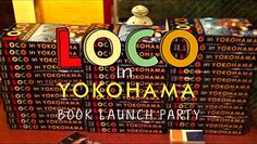 Loco in Yokohama Book Launch Party: The Video
