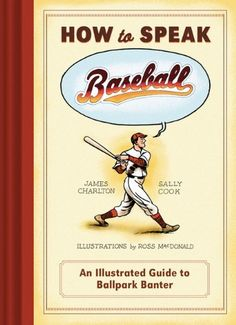 How to Speak Baseball: An Illustrated Guide to Ballpark Banter by James Charlton http://www.amazon.com/dp/1452126453/ref=cm_sw_r_pi_dp_.NG7wb12HP1FW