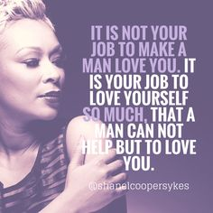 Love yourself the way that GOD loves you. Fall madly, passionately, deeply in love with YOURSELF. Unconditionally. Never ending. Cherish yourself. Value yourself. Honor yourself. And in Divine Time, God will send someone who will do same...