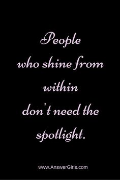 People who shine from within don't need the spotlight. My Dreams Quotes, Dream Quotes, Quotes To Live By, Life Quotes, Greedy People, Being Used Quotes, Motivational Quotes, Inspirational Quotes, Self Compassion