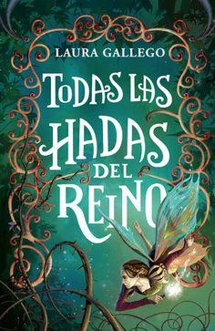 +12 AÑOS. Todas las hadas del reino / Laura Gallego García. En un mundo de bosques ancestrales, objetos encantados y pruebas de valor a vida o muerte, la magia puede convertirse en un arma de doble filo…