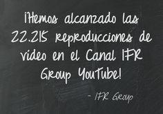 Hemos alcanzado las 22.215 reproducciones de vídeo del Canal IFR Group YouTube. ¡Felicidades a tod@s!