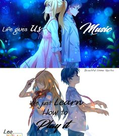Life Gives Us music We just Learn How to play It..Your Lie in April