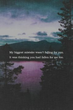 Or that you would, one day, fall for me....