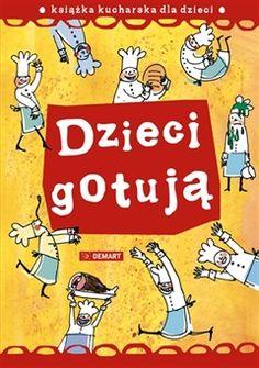 Redakcja publikacji dla dzieci Dzieci gotują. Autorki: Agnieszka Górska, Marianna Oklejak, wydawnictwo Demart (www.demart.com.pl/)