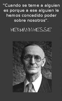 Hermann Hesse. Cuánta razón. Aprender a restar ese poder es difícil, pero posible.