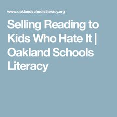Selling Reading to Kids Who Hate It | Oakland Schools Literacy
