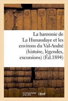 Télécharger La baronnie de La Hunaudaye et les environs du Val-André (histoire, légendes, excursions) (Éd.1894) Gratuit