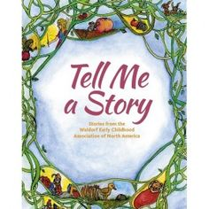 Tell Me a Story: Stories from the Waldorf Early Childhood Association. A treasury of more than 80 beloved stories collected by Waldorf kindergarten teachers.