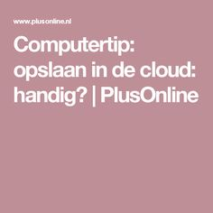 Computertip: opslaan in de cloud: handig? | PlusOnline