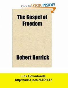 The Gospel of Freedom (9781151221629) Robert Herrick , ISBN-10: 1151221627  , ISBN-13: 978-1151221629 ,  , tutorials , pdf , ebook , torrent , downloads , rapidshare , filesonic , hotfile , megaupload , fileserve