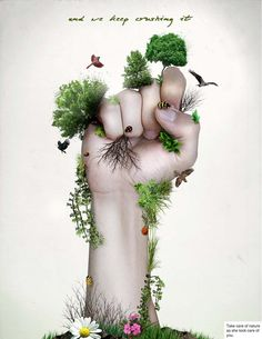 Save Nature by ~CALLit-ringo Take care of nature, as she takes care of you Save Our Earth, Love The Earth, Creative Advertising, Advertising Design, Mother Earth, Mother Nature, Save Environment, Environment Quotes, Save Nature