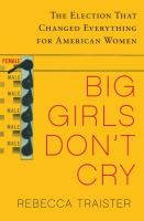 In Big Girls Don't Cry, her electrifying, incisive and highly entertaining first book, Traister tells a terrific story and makes sense of a moment in American history that changed the country's narrative in ways that no one anticipated.