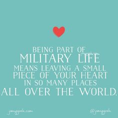 Being part of military life means leaving a small piece of your heart in so many places all over the world.