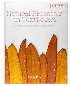 """This week we're offering you the chance to win yourself a copy of the beautiful hardback book Natural Processes in Textile Art. Here's what our reviewer had to say about the book: """"This book is a treasure trove of inspiration and ideas in which Alice Fox guides us through her methods of working with natural processes and gives us the encouragement to explore those processes for ourselves."""" To be in with a chance of winning the book all you have to do is click here to forward this newsletter…"""