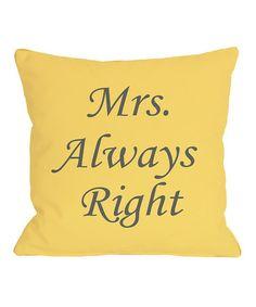 Love this Mimosa & Gray 'Mrs. Always Right' Throw Pillow on #zulily! #zulilyfinds | #onebellacasa @onebellacasa