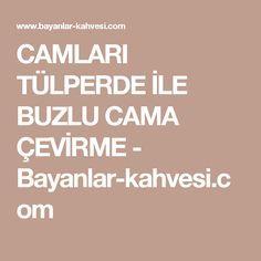 CAMLARI TÜLPERDE İLE BUZLU CAMA ÇEVİRME - Bayanlar-kahvesi.com