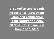 BPSC Police Services Sub Inspector SI Recruitment Combined Competitive Exam…