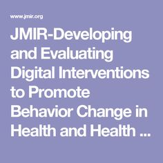 JMIR-Developing and Evaluating Digital Interventions to Promote Behavior Change in Health and Health Care: Recommendations Resulting From an International Workshop | Michie | Journal of Medical Internet Research