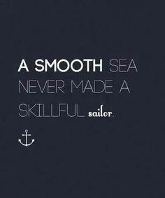 """A smooth sea never made a skillful sailor."" Leadership Quote 