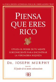 piensa que eres rico: utiliza el poder de tu mente subconsciente para encontrar la verdadera riqueza (2ªed.)-joseph murphy-9788496111936