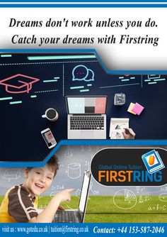 Dreams don't work unless you do. Catch your dreams with Firstring  visit us : http://www.gotedu.co.uk/  Student Reg : http://gotedu.co.uk/StudentRegistration.aspx?From=Basic 14-07-2016(271)