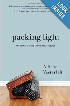Packing Light: Thoughts on Living Life with Less Baggage: Allison Vesterfelt