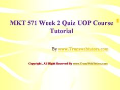 TransWebeTutors helps you work on MKT 571 Week 2 Quiz UOP Course Tutorial and assure you to be at the top of your class. You Working, Top