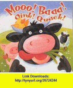 Moo! Baa! Oink! Quack! (0082116081593) Keith Faulkner , ISBN-10: 1577555945  , ISBN-13: 978-1577555940 ,  , tutorials , pdf , ebook , torrent , downloads , rapidshare , filesonic , hotfile , megaupload , fileserve