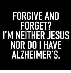 FORGIVE AND FORGET form is a custom made funny top quality sarcastic t quotes funny quotes funny funny hilarious funny life quotes funny Sarcasm Quotes, Sarcastic Humor, True Quotes, Best Quotes, Sarcastic Work Quotes, Humor Quotes, Golf Quotes, Stupid People Quotes, Sarcasm Meme