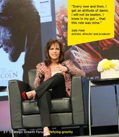 Sally Field, Academy Award-, Emmy- and Golden Globe-winning actress, director and producer, at the EY Strategic Growth Forum®, November 13-17, 2013 Palm Springs, California. #businessquotes #acting