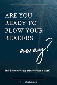 How to Create a Dynamic Story That Will Blow Your Readers Away
